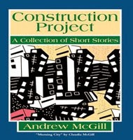 Construction Project : A Collection of Short Stories By Andrew McGill