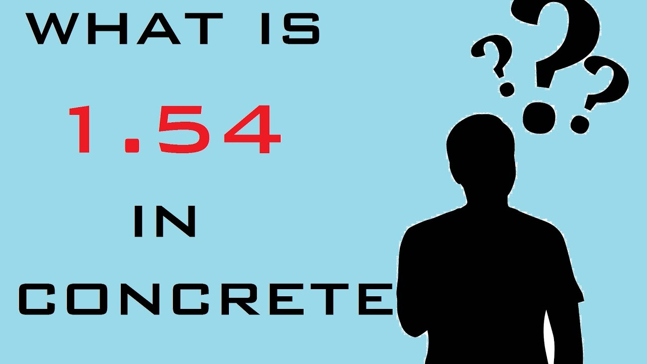The Importance Of 1.54 In Concrete